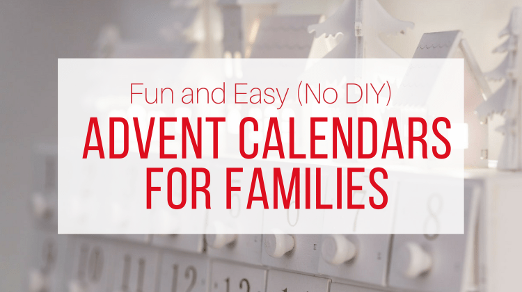 Fun and Easy Advent Calendar Ideas For Families