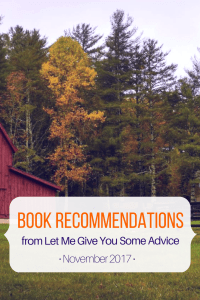Book Recommendations for November 2017 from Let Me Give You Some Advice