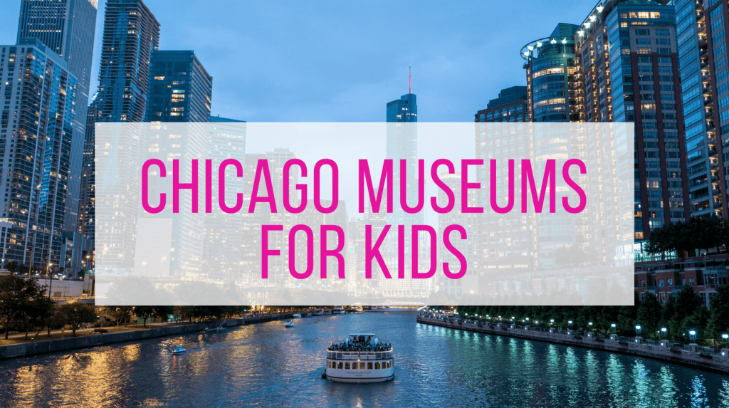 Chicago Museums for Kids - Chicago River with City Skyline and Text Overlay