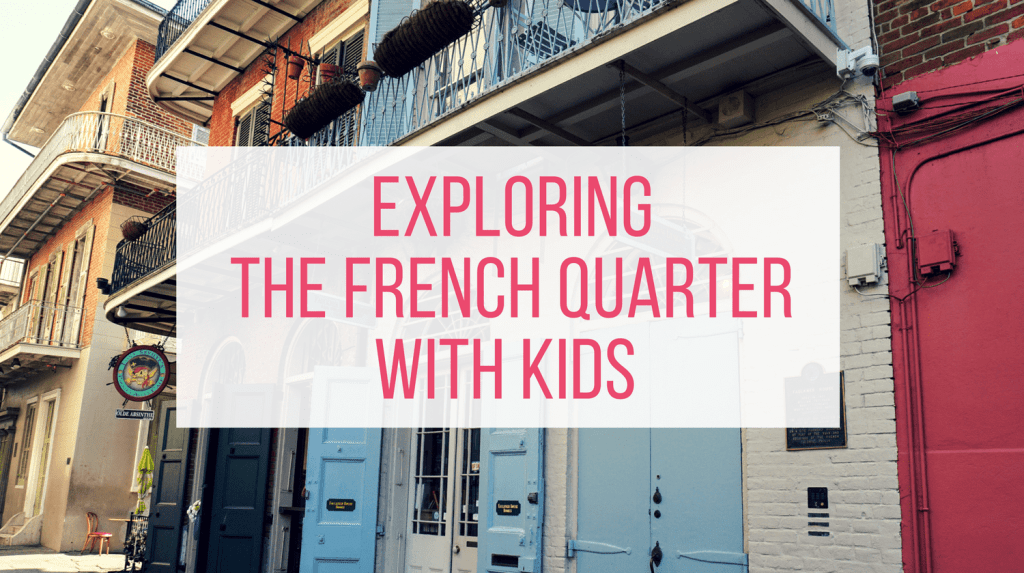 French Quarter With Kids - Feature Image with Text