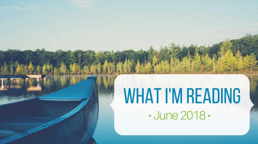 What I'm Reading June 2018 from Let Me Give You Some Advice