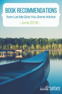 What I'm Reading June 2018. Book recommendations from Let Me Give You Some Advice
