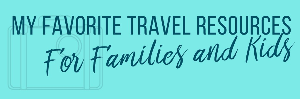Favorite Travel Resource for Families and Kids