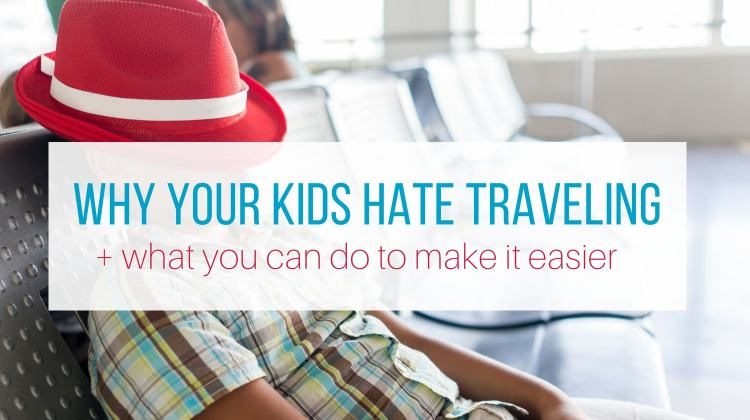 Why Kids Hate Traveling from Let Me Give You Some Advice