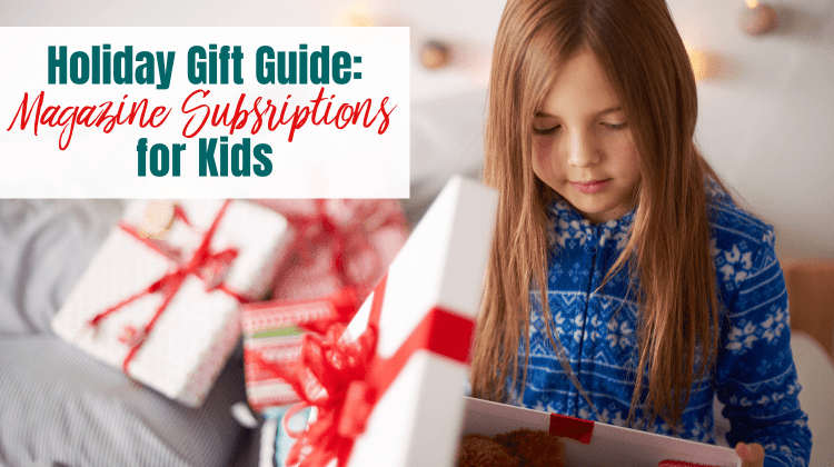 "Girl opening Christmas gift - text overlay ""Holiday Gift Guide: Magazine Subscriptions for Kids"