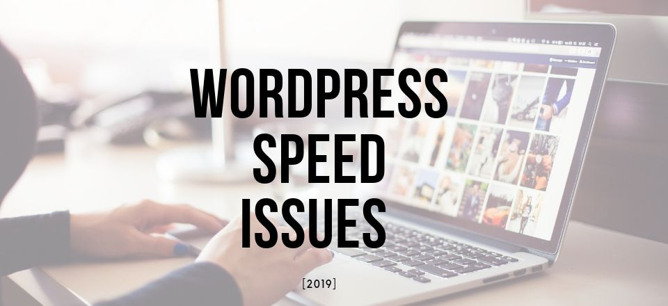 WordPress Speed Issues [2019]