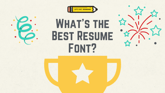 """A title graphic featuring a trophy, Let's Eat, Grandma's yellow pencil logo, and the article's title: """"What's the Best Resume Font?"""""""