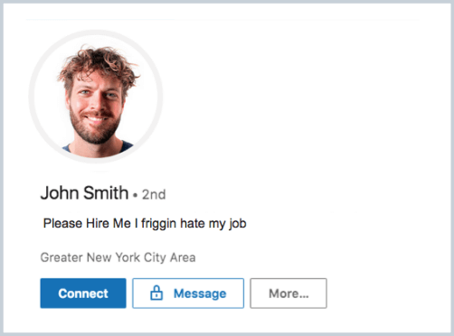 """A funny fake LinkedIn profile with the headline """"Please hire me I friggin hate my job"""" as an example of how NOT to use LinkedIn to find a job while still employed."""