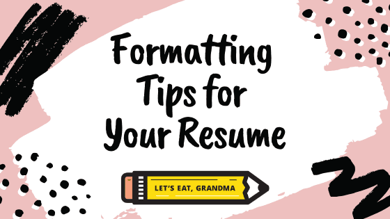 """A title graphic featuring a variety of creative, abstract shapes and brushstrokes, overlaid with an alternate version of the article's title: """"Formatting Tips for Your Resume"""""""