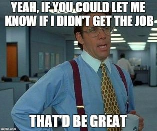 """An image of horrible boss character Bill Lumbergh from the movie Office Space, with the caption """"Yeah If you could let me know if I didn't get the job, that'd be great,"""" representative of many job seekers' frustrations at not knowing how to follow up after a job interview."""