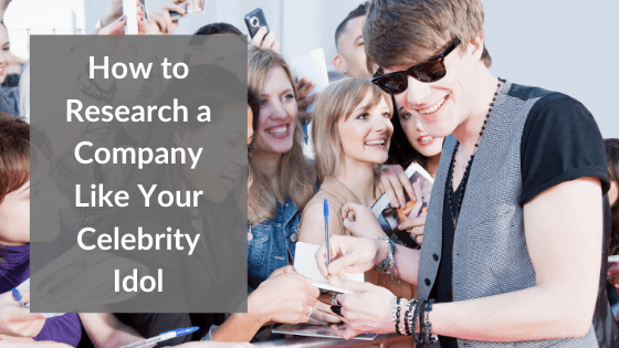 """A graphic with an alternate version of the article's title, """"How to Research a Company Like Your Celebrity Idol"""""""