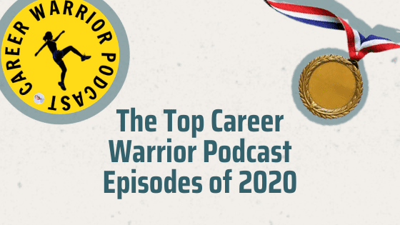 """A title graphic featuring the Career Warrior Podcast logo and the article's title: """"the Top Career Warrior Podcast Episodes of 2020."""""""