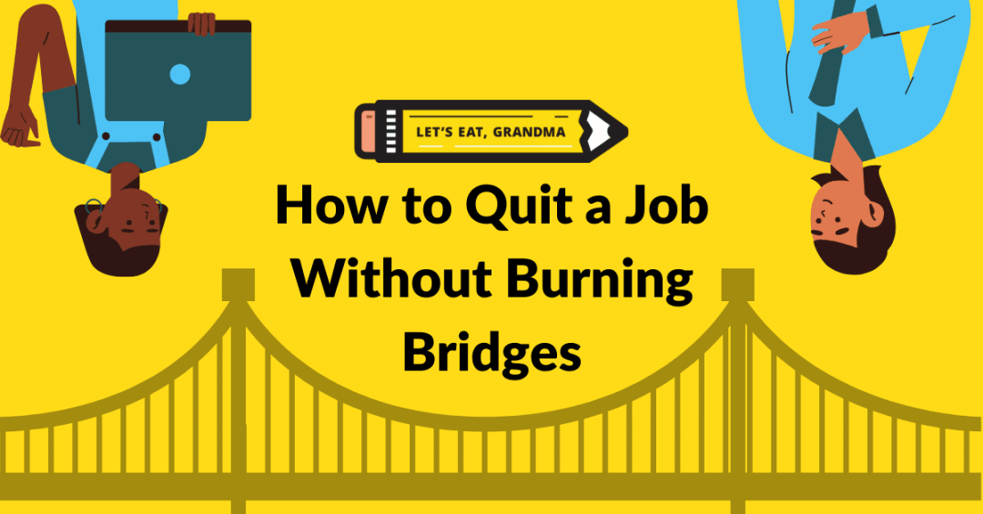 How to quit a job without burning bridges