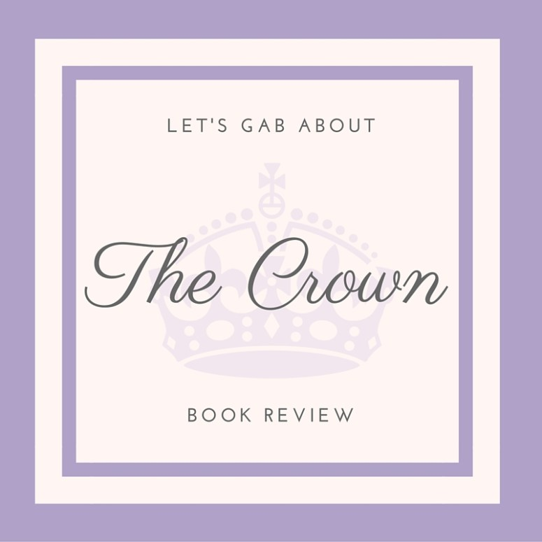 Let's Gab About: The Crown (mini book review)