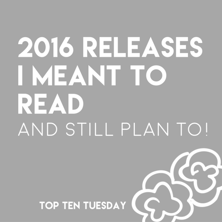 2016 Releases I meant to read but didn't get to (and totally still plan to) // Top Ten Tuesday