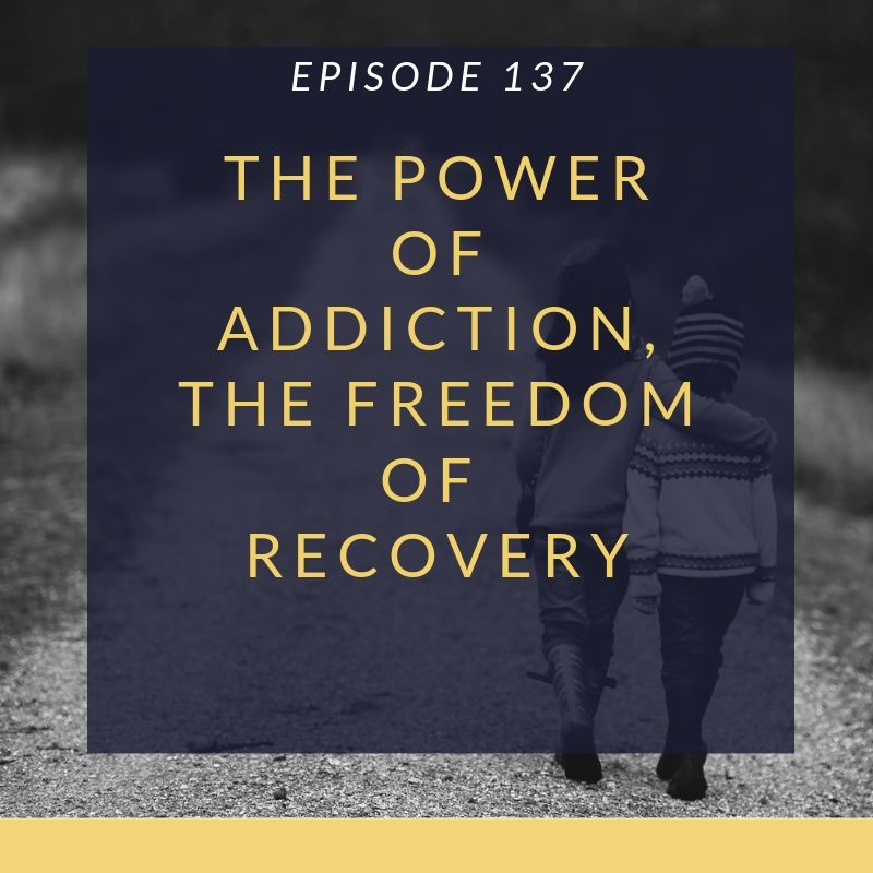 The Power of Addiction, The Freedom of Recovery – Let's