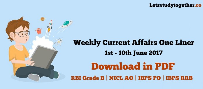 Weekly Current Affairs One Liner: June 1 to 10, 2017 PDF