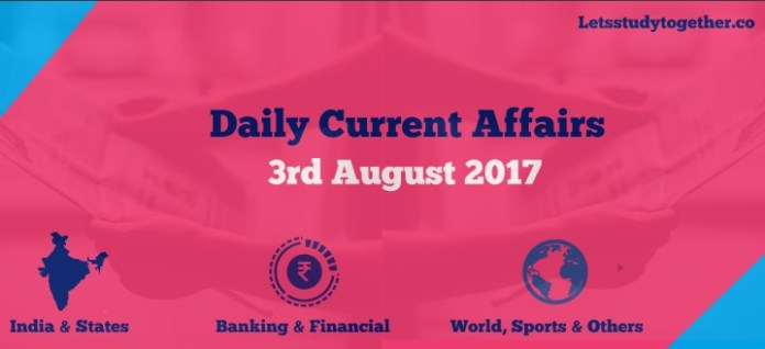 Daily Current Affairs Updates : 3 August 2017