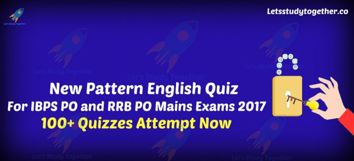 New Pattern English Quiz for IBPS PO and RRB PO Mains Exams
