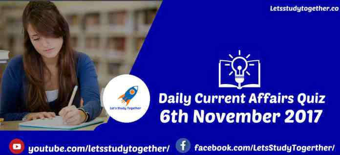 Current Affairs Quiz 6th November 2017