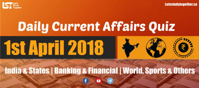 Daily GK & Current Affairs Quiz : 1st April 2018