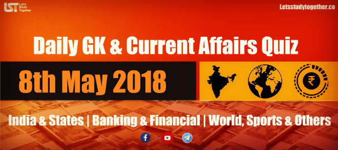 Daily GK & Current Affairs Quiz PDF 8th May 2018
