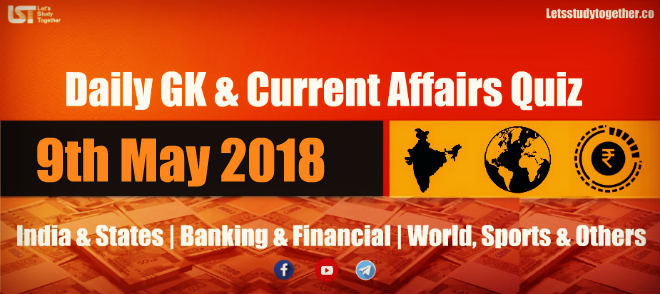 Daily GK & Current Affairs Quiz PDF 9th May 2018