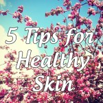 My 5 Tips For Happy Skin