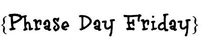 {Funny Phrase Day Friday} #12