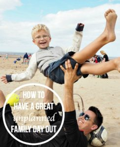 How to have a great unplanned family day out