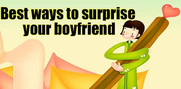 Surprise your boyfriend