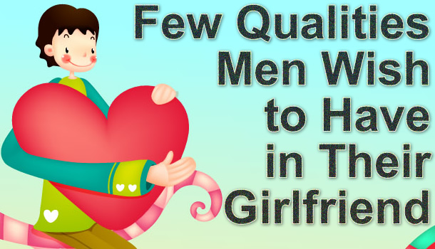 What qualities do guys like in a girlfriend