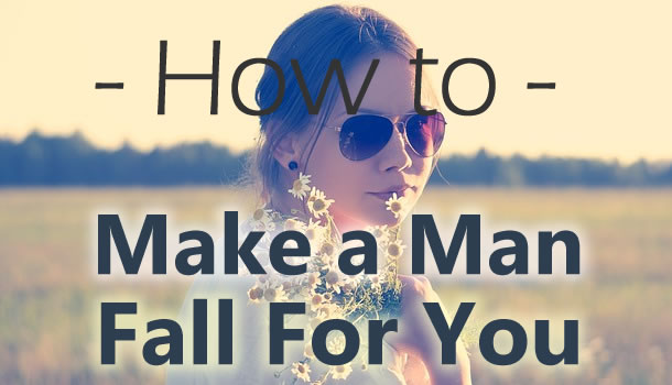 Kickass Tips To Make a Man Fall For You?