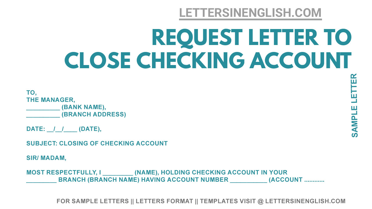 If you have to close a bank account, you're probably wondering about the process and how to. Checking Account Closure Letter Sample Request Letter To Close Checking Account Letters In English