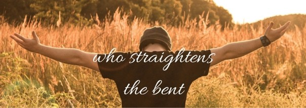 straightens the bent
