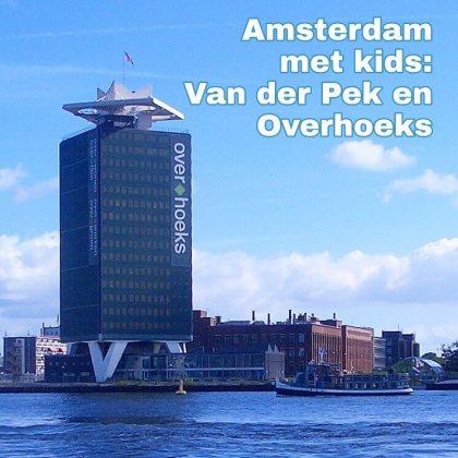 Amsterdam met kinderen, Van der Pekbuurt en Overhoeks: musea, speeltuinen, parken, zwemplekken, actieve uitjes, kinderboerderijen, winkels, restaurants en nog veel meer