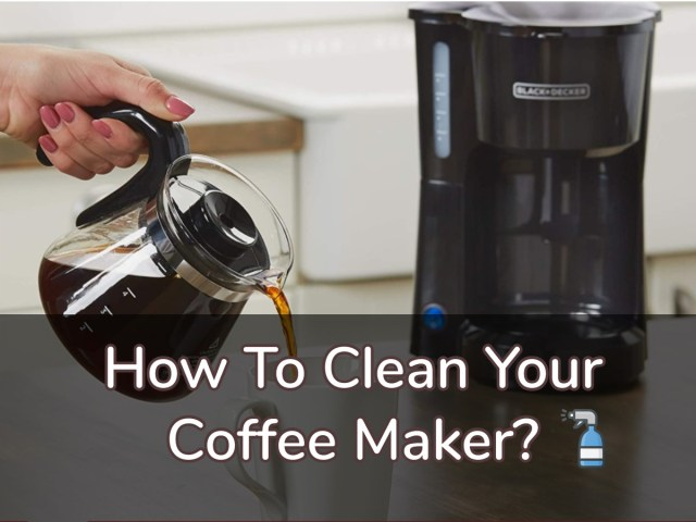 24 Ways To Clean A Coffee Maker - Perfect & Easy