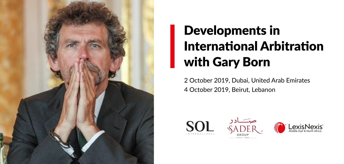 Developments in International Arbitration with Gary Born: Beirut Edition – 4 October 2019