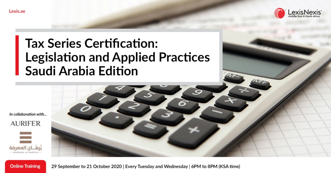Tax Series Certificate: Tax Legislation and Applied Practices – Saudi Arabia Edition | Online Training | 29 September to 21 October 2020