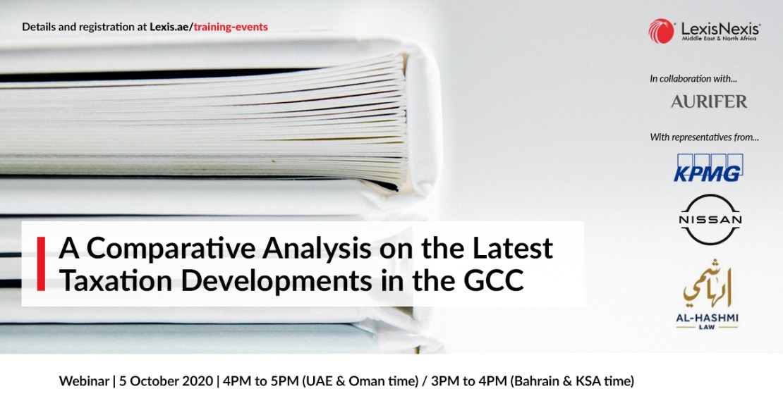 Webinar | A Comparative Analysis on the Latest Taxation Developments in the GCC | 5 October 2020 | 4PM to 5PM (UAE & Oman time) / 3PM to 4PM (Bahrain & KSA time)