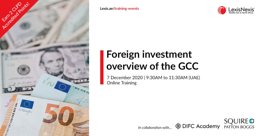 Foreign investment overview of the GCC | Online Training | 7 December 2020 | 09:30AM to 11:30AM