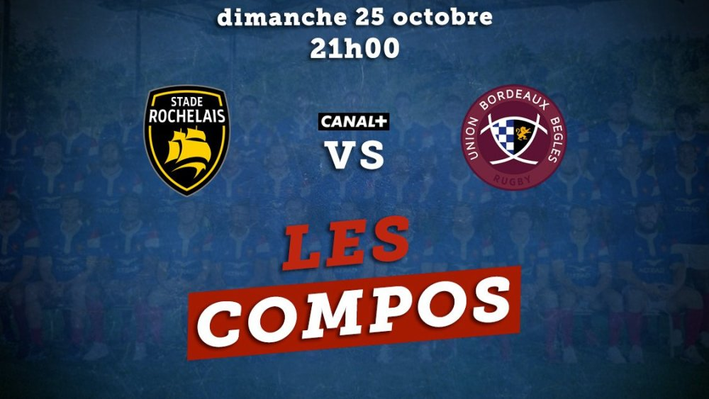 top 14 compos la rochelle vs bordeaux rugby france xv de départ 15