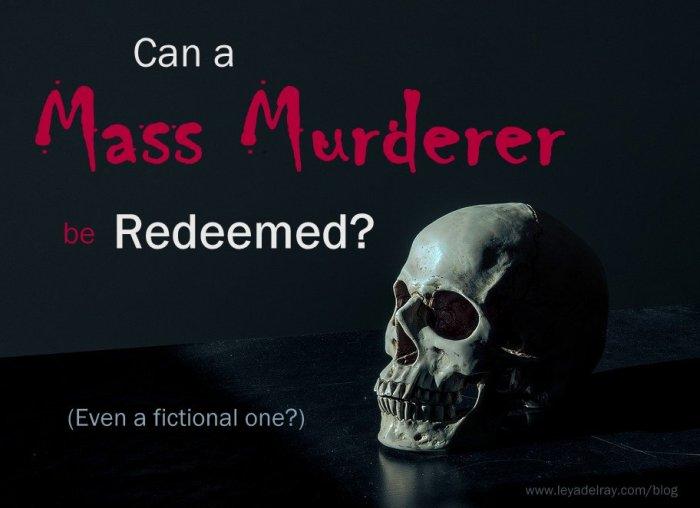 Can a Mass Murderer Redeemed?
