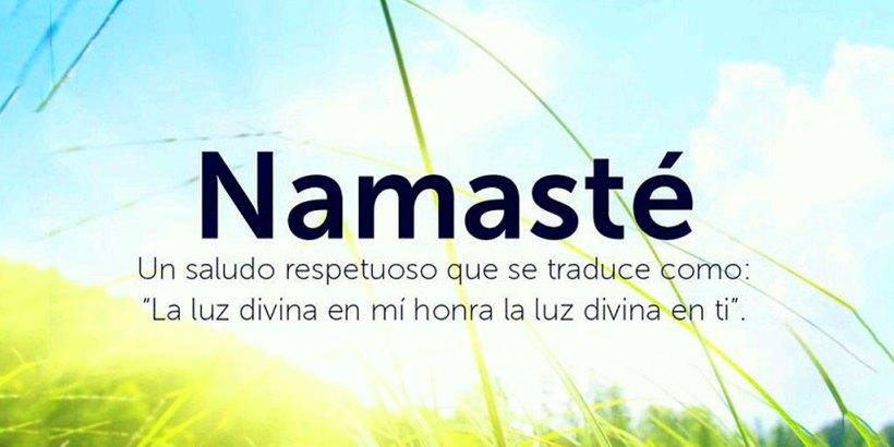 """Namasté: """"La luz divina en mí honra la luz divina en ti."""""""