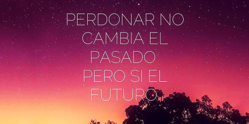 """""""Perdonar no cambia el pasado, pero sí tu futuro."""""""