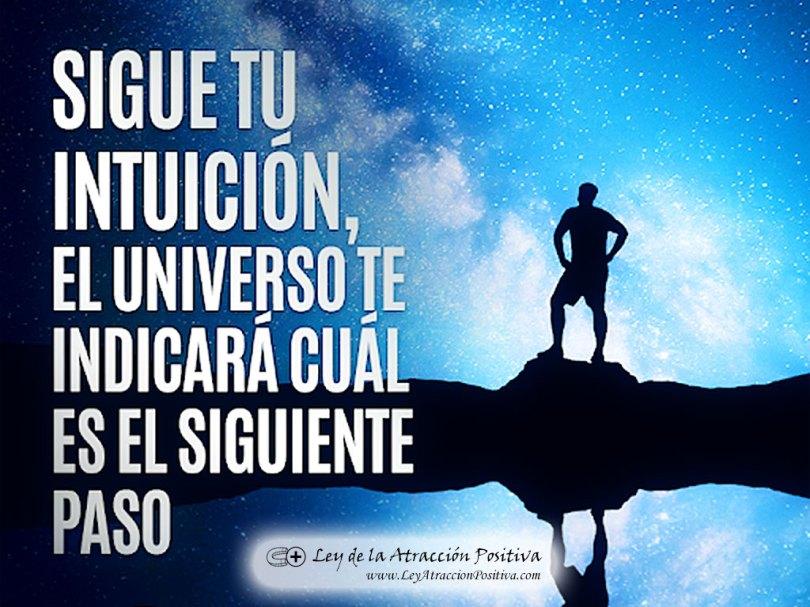 """""""Sigue tu intuición, el Universo te indicará cuál es el siguiente paso."""""""