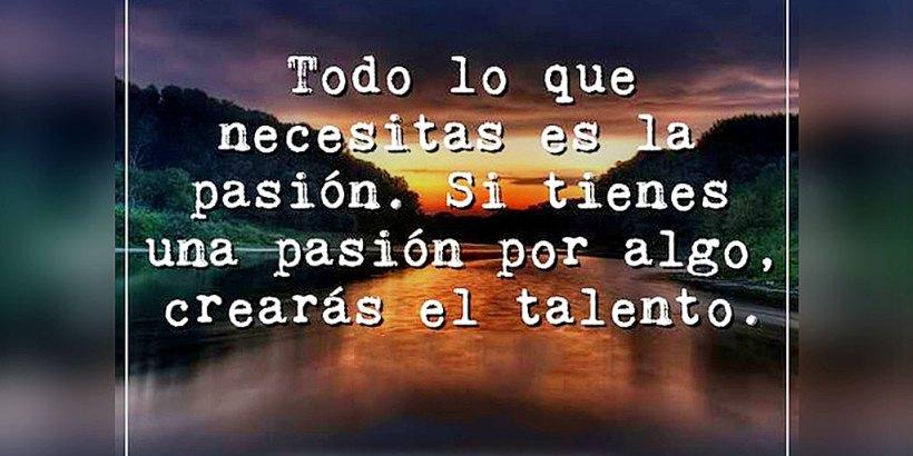 """""""Todo lo que necesitas es la pasión. Si tienes una pasión por algo, crearás eltalento."""""""