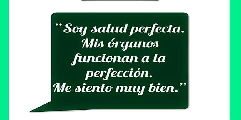"""""""¡Yo Soy Salud Perfecta! ¡Mis órganos funconan a la perfección! ¡Me Siento Muy Bien!"""""""