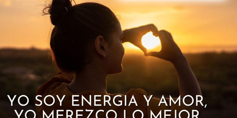 Yo Soy Energía y Amor, Yo Merezco lo Mejor de este Universo