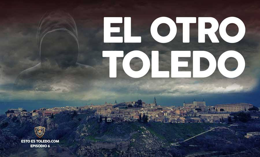 Esto es Toledo capítulo sexto